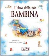 Il libro della mia bambina - Lo Cascio Maria Cristina