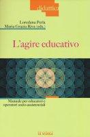 Agire educativo. Manuale per educatori e operatori socio-assistenziali. (L')