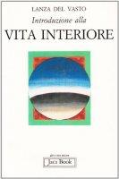 Introduzione alla vita interiore - Lanza Del Vasto Giuseppe G.