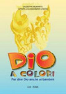 Copertina di 'Dio a colori. Per dire Dio anche ai bambini. Guida'