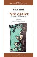 'Ste dialet. Poesie (1977-2015). Testo italiano a fronte - Pieri Dino