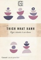 Ogni istante è un dono - Thich Nhat Hanh