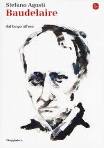 Copertina di 'Baudelaire. Dal fango all'oro'