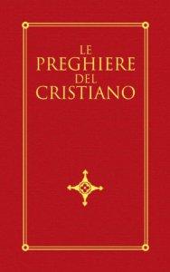 Copertina di 'Le preghiere del cristiano. Massime eterne, messa, rosario, via crucis, salmi, preghiere e pie invocazioni in italiano e in latino'