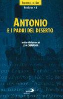 Antonio e i Padri del deserto. Invito alla lettura - Antonio Abate (sant')