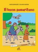 Il buon samaritano - Nadia Bonaldo, illustrazioni di Claudia Murari