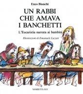 Un rabbi che amava i banchetti. L'eucaristia narrata ai bambini - Bianchi Enzo