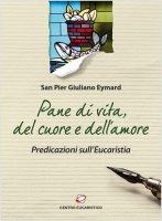 Pane di vita, del cuore e dell'amore - San Pier Giuliano Eymard