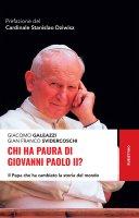 Chi ha paura di Giovanni Paolo II? - Giacomo Galeazzi, Gian Franco Svidercoschi