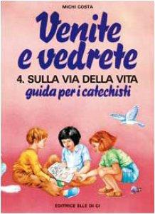 """Copertina di 'Venite e vedrete. Vol. 4/2: Sulla via della vita. Guida per catechisti per un cammino di fede con il catechismo: """"Venite con me""""'"""