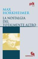 La nostalgia del totalmente altro (gdt 063) - Horkheimer Max