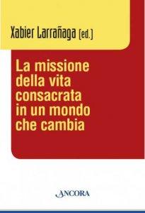 Copertina di 'La missione della vita consacrata in un mondo che cambia'