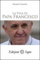 La vita di Papa Francesco - Rosario Colianni
