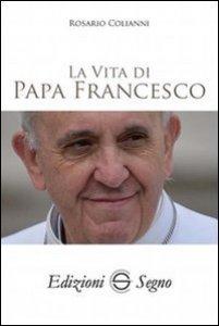 Copertina di 'La vita di Papa Francesco'