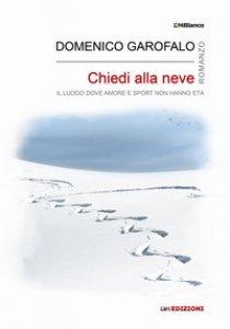 Copertina di 'Chiedi alla neve. Il luogo dove amore e sport non hanno età. Ediz. integrale'