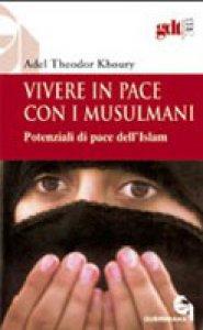Copertina di 'Vivere in pace con i musulmani. Potenziali di pace dell'Islam (gdt 303)'