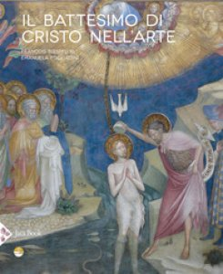 Copertina di 'Il battesimo di Cristo nell'arte. Ediz. a colori'