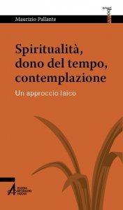 Copertina di 'Spiritualità, dono del tempo, contemplazione'