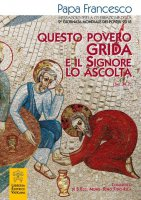 Questo povero grida e il Signore lo ascolta (Sal 34,7) - Francesco (Jorge Mario Bergoglio)