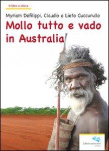 Copertina di 'Mollo tutto e vado in Australia'