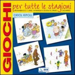 Copertina di 'Giochi per tutte le stagioni. Per bambini di 5-11 anni in famiglia, a scuola, al chiuso e all'aperto'