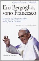 Ero Bergoglio, sono Francesco - Cristian Martini Grimaldi
