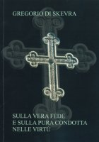 Sulla vera fede e sulla pura condotta nelle virtù - Gregorio di Skevra