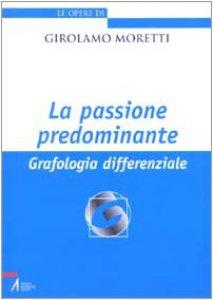 Copertina di 'La passione predominante. Grafologia differenziale'