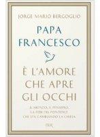 È l'amore che apre gli occhi - Papa Francesco