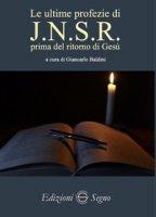 Le ultime profezie di J.N.S.R. prima del ritorno di Gesù - Baldini Giancarlo