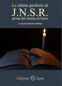 Copertina di 'Le ultime profezie di J.N.S.R. prima del ritorno di Gesù'