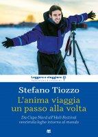 Anima viaggia un passo alla volta. Da Capo Nord all'Holi Festival, ventimila leghe intorno al mondo. (L') - Stefano Tiozzo