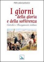 I giorni della gloria e della sofferenza - Guiducci Pier L.