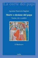 Morte e elezione del Papa - Agostino Paravicini Bagliani