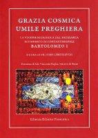 Grazia cosmica. Umile preghiera. La visione ecologica del patriarca ecumenico di Costantinopoli Bartolomeo I