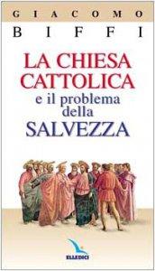Copertina di 'La Chiesa Cattolica e il problema della salvezza'