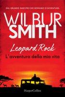 Leopard Rock. L'avventura della mia vita - Smith Wilbur