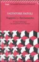 Soggetto e fondamento. Il sapere dell'origine e la scientificità della filosofia - Salvatore Natoli