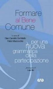 Copertina di 'Formare al bene comune. Per una nuova grammatica della partecipazione'