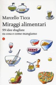 Copertina di 'Miraggi alimentari. 99 idee sbagliate su cosa e come mangiamo'