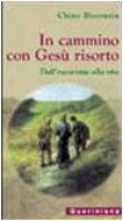 In cammino con Gesù risorto - Biscontin Chino