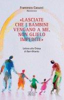 «Lasciate che i bambini vengano a me, non glielo impedite». Lettera alla Chiesa di Bari-Bitonto - Cacucci Francesco