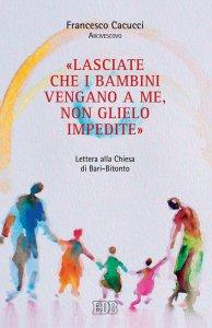 Copertina di '«Lasciate che i bambini vengano a me, non glielo impedite». Lettera alla Chiesa di Bari-Bitonto'