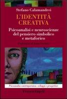 L' identità creativa. Psicoanalisi e neuroscienze del pensiero simbolico e metaforico - Calamandrei Stefano