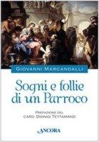 Sogni e follie di un parroco - Marcandalli GIovanni