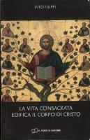 La vita consacrata edifica il corpo di Cristo - Vito Filippi