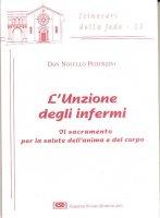 L'unzione degli infermi. Il sacramento per la salute dell'anima e del corpo - Pederzini Novello