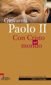 Copertina di 'Giovanni Paolo II. Con Cristo nel mondo'