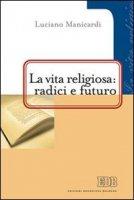 La vita religiosa radici e futuro - Manicardi Luciano