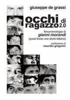 Occhi di ragazzo 2.0. Fenomenologia di Gianni Morandi (quasi fosse una storia italiana) - De Grassi Giuseppe